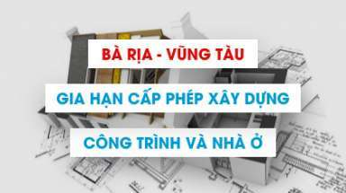 Gia hạn giấy phép xây dựngcông trình nhà ở Bà Rịa–Vũng Tàu