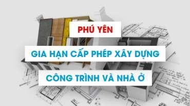Quy định gia hạn giấy phép xây dựng công trình ở Phú Yên