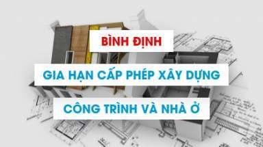 Thủ tục gia hạn giấy phép xây dựng công trình ở Bình Định