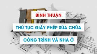 Quy định về cấp phép sửa chữa cải tạo nhà ở tại Bình Thuận