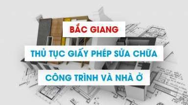 Quy định cấp giấy phép sửa chữa cải tạo nhà ở tại Bắc Giang