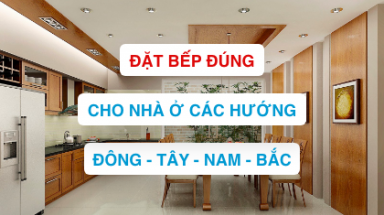 Nhà hướng ĐÔNG TÂY NAM BẮC chọn bếp hướng phong thủy nào tốt